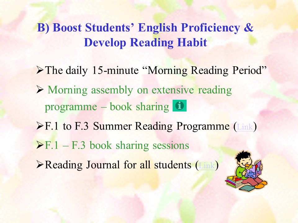 C) Ways to help F.4 students to prepare for SBA TimelineThings done / to do July to Sept 05 Summer Reading Programme Sept 05 – April 07 Keeping a Reading Journal Mid-Oct 05Introducing SBA briefly to students End of Oct 05 Matilda being used as class reader Students doing discussion tasks with Matilda