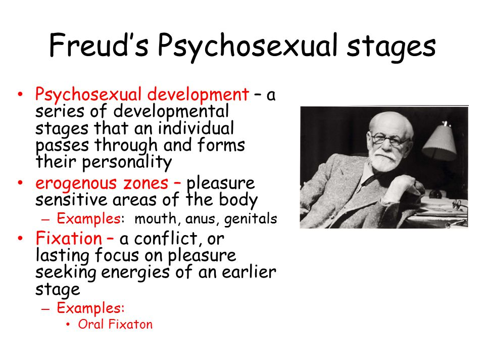 Freud's Psychosexual stages Psychosexual development – a series of developmental stages that an individual passes through and forms their personality