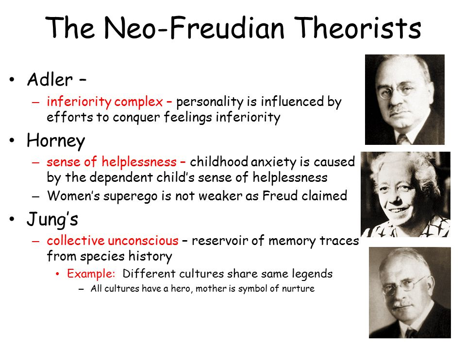 The Neo-Freudian Theorists Adler – – inferiority complex – personality is influenced by efforts to conquer feelings inferiority Horney – sense of help