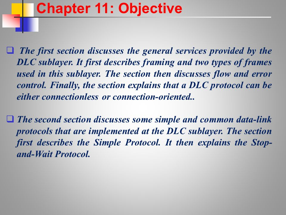 Chapter 11: Objective  The first section discusses the general services provided by the DLC sublayer. It first describes framing and two types of fra