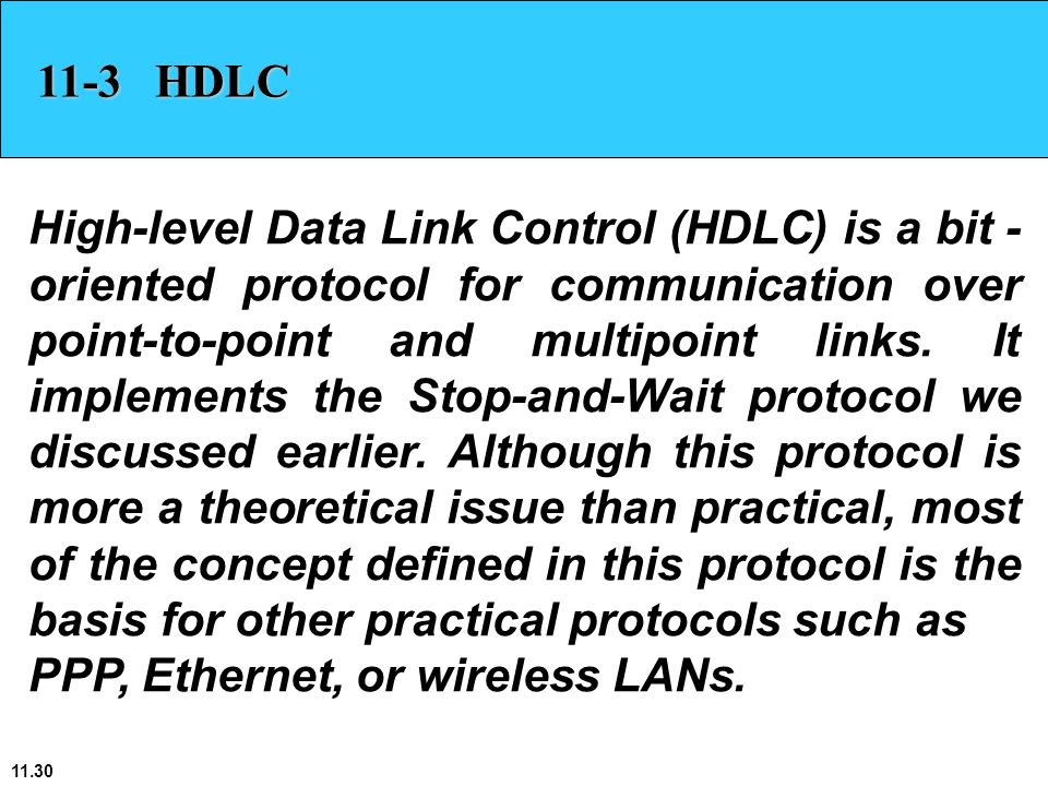 11.30 11-3 HDLC High-level Data Link Control (HDLC) is a bit - oriented protocol for communication over point-to-point and multipoint links. It implem