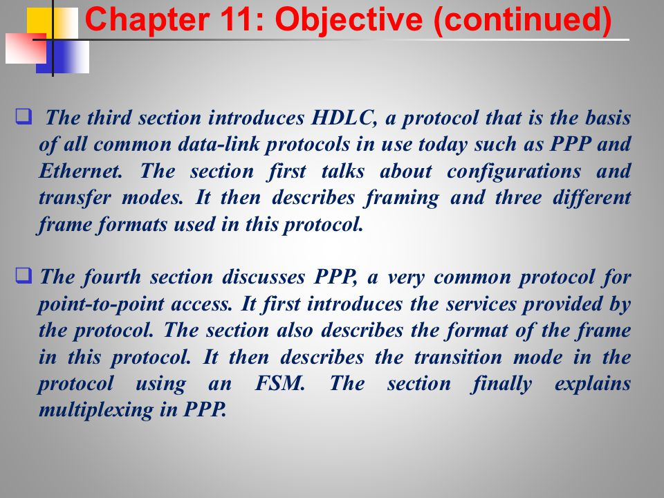 Chapter 11: Objective (continued)  The third section introduces HDLC, a protocol that is the basis of all common data-link protocols in use today suc