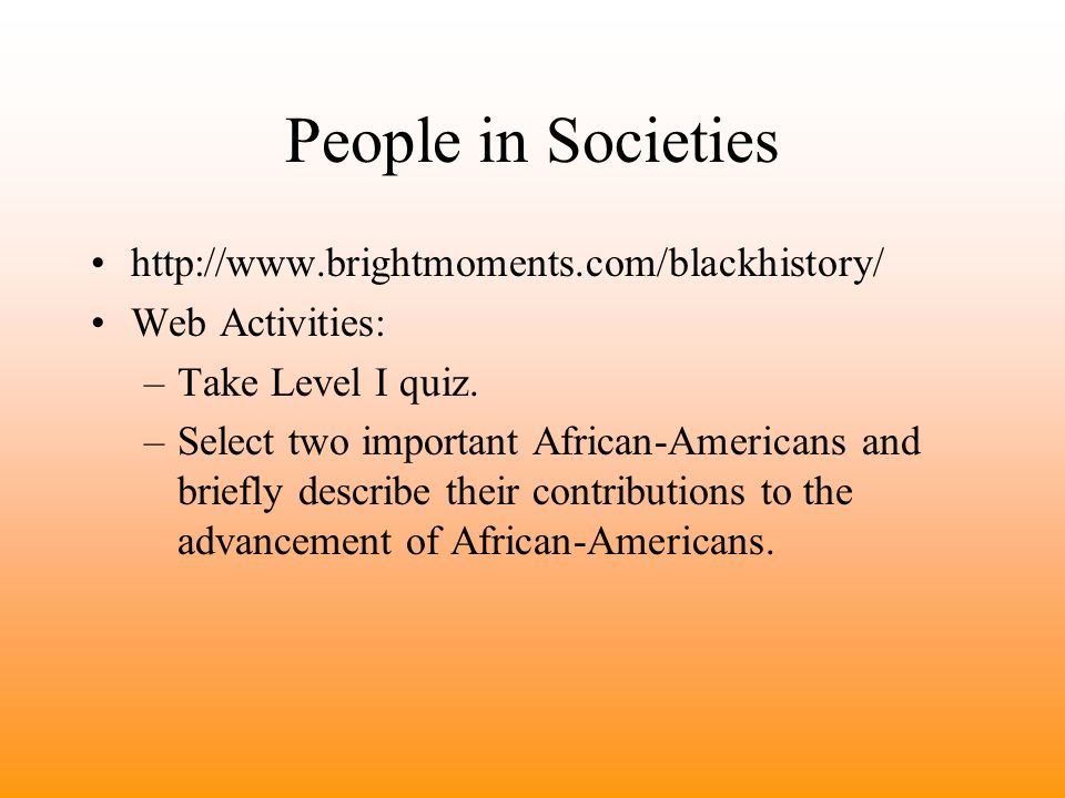 http://www.brightmoments.com/blackhistory/ Web Activities: –Take Level I quiz.