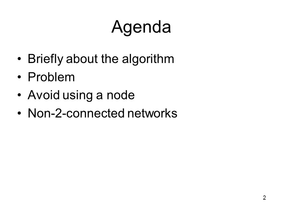 3 Agenda Briefly about the algorithm Problem Avoid using a node Non-2-connected networks
