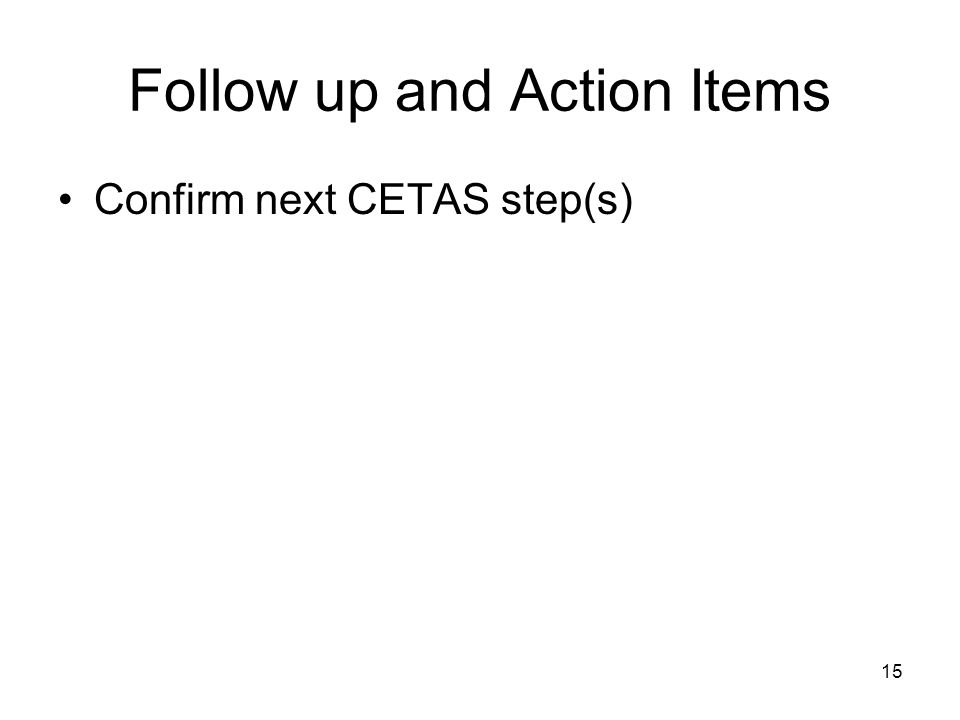 15 Follow up and Action Items Confirm next CETAS step(s)