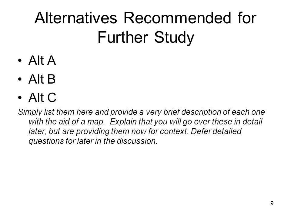 9 Alternatives Recommended for Further Study Alt A Alt B Alt C Simply list them here and provide a very brief description of each one with the aid of a map.
