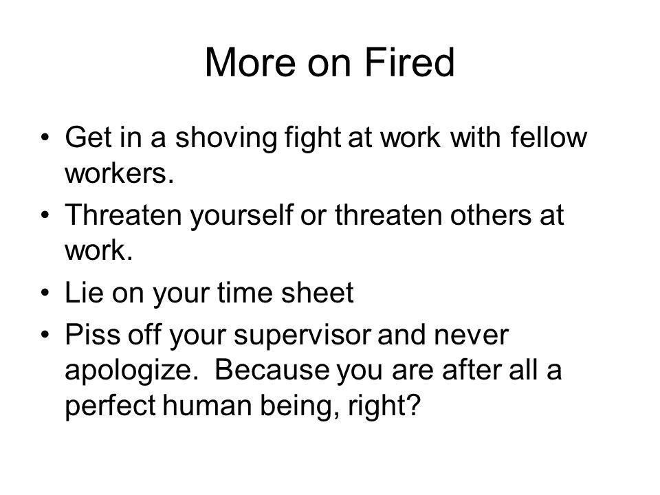 More subtitle ways to get fired Keep everything to yourself and don't have a support network among your fellow workers.