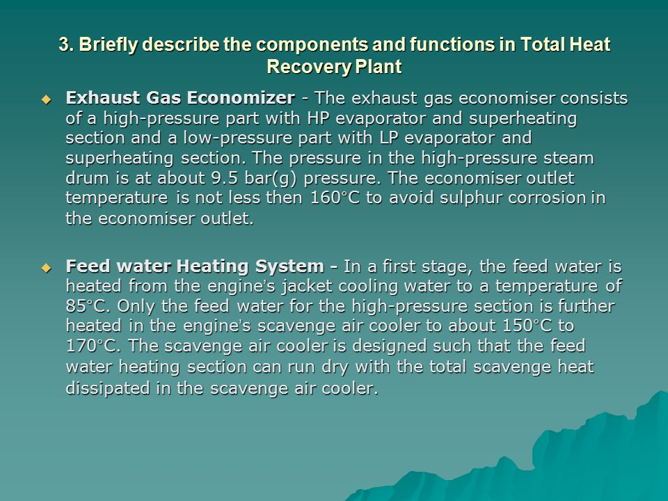 3. Briefly describe the components and functions in Total Heat Recovery Plant  Exhaust Gas Economizer - The exhaust gas economiser consists of a high