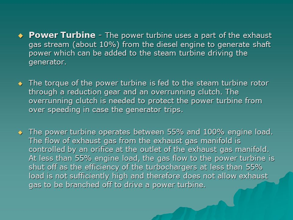 Power Turbine - The power turbine uses a part of the exhaust gas stream (about 10%) from the diesel engine to generate shaft power which can be adde