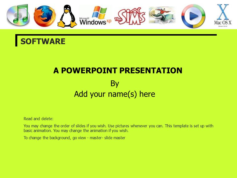 A POWERPOINT PRESENTATION By Add your name(s) here SOFTWARE Read and delete: You may change the order of slides if you wish. Use pictures whenever you