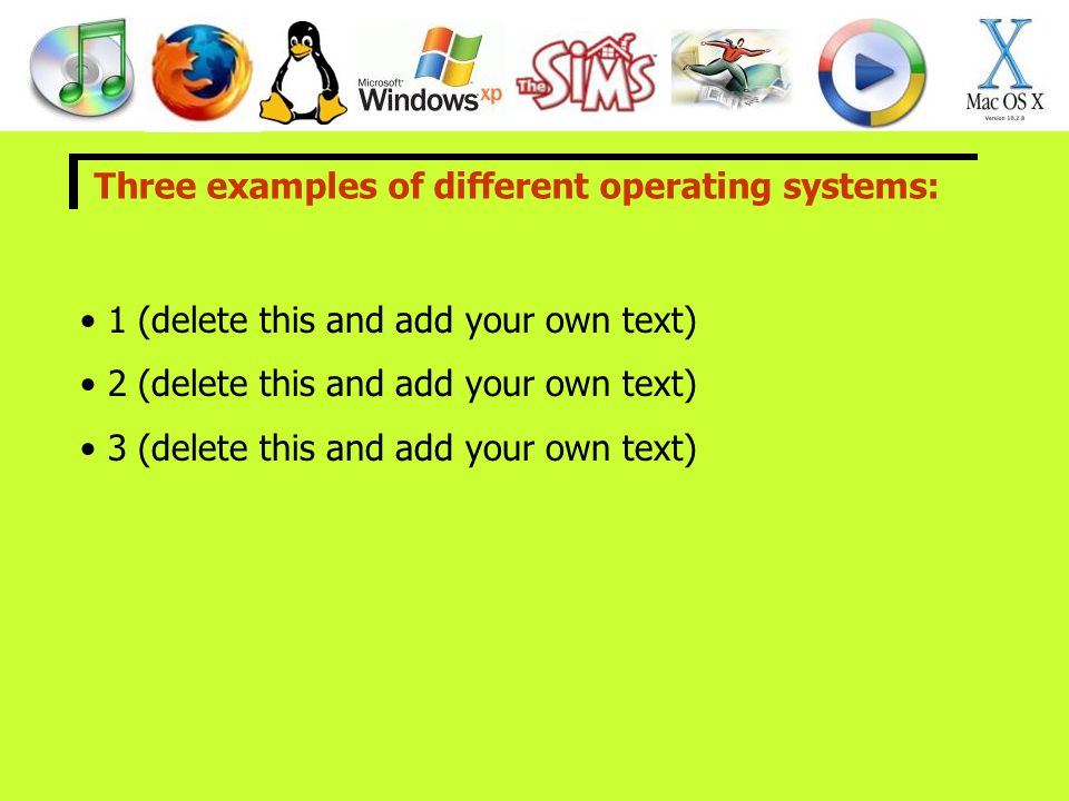 Three examples of different operating systems: 1 (delete this and add your own text) 2 (delete this and add your own text) 3 (delete this and add your own text)