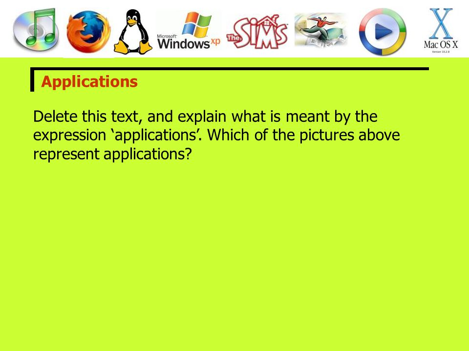 Applications Delete this text, and explain what is meant by the expression 'applications'. Which of the pictures above represent applications?