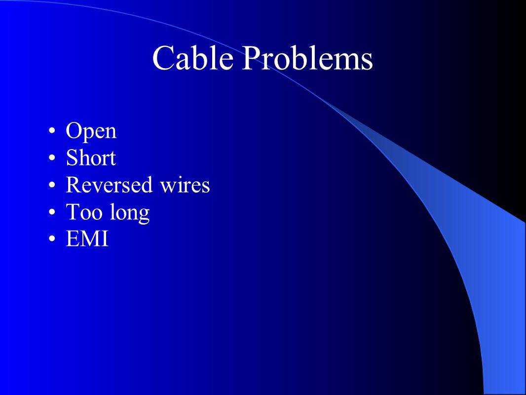 Cable Problems Open Short Reversed wires Too long EMI