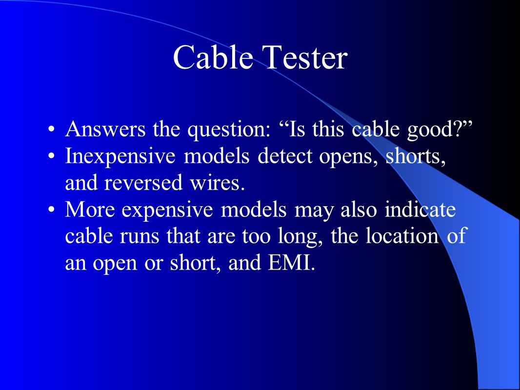 "Cable Tester Answers the question: ""Is this cable good?"" Inexpensive models detect opens, shorts, and reversed wires. More expensive models may also i"