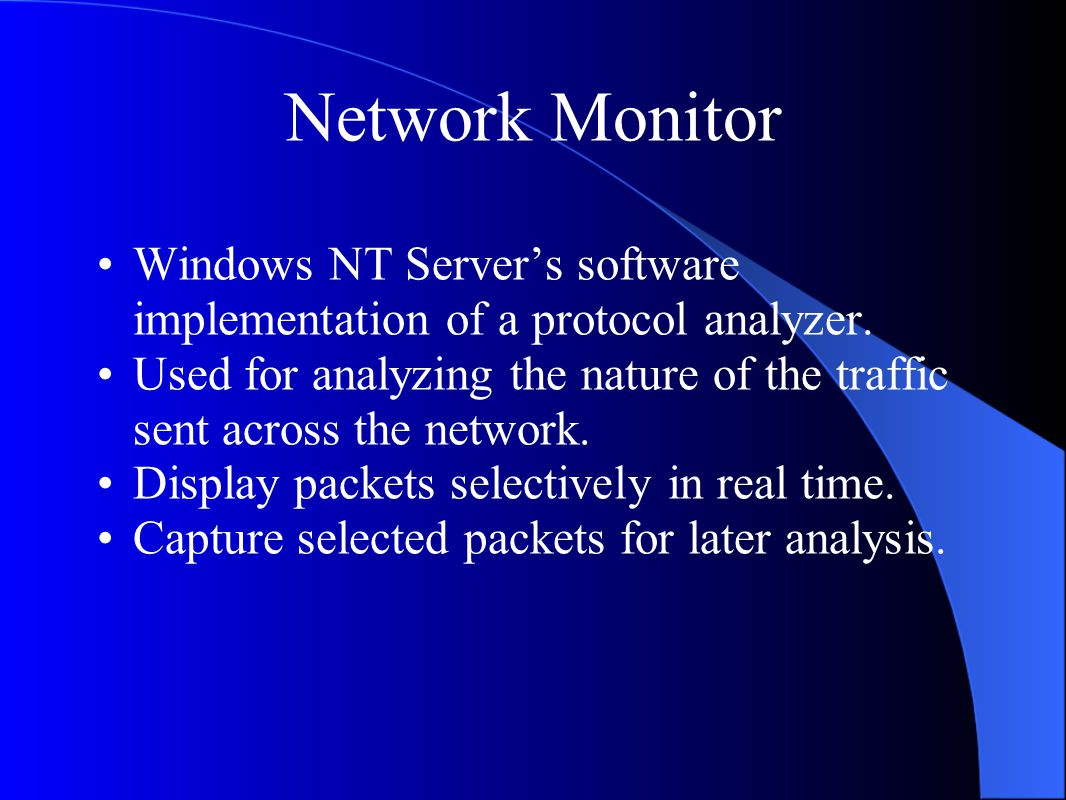 Network Monitor Windows NT Server's software implementation of a protocol analyzer.