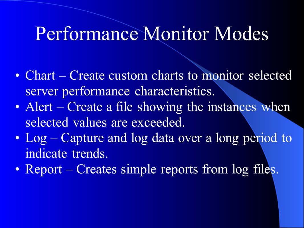 Performance Monitor Modes Chart – Create custom charts to monitor selected server performance characteristics.