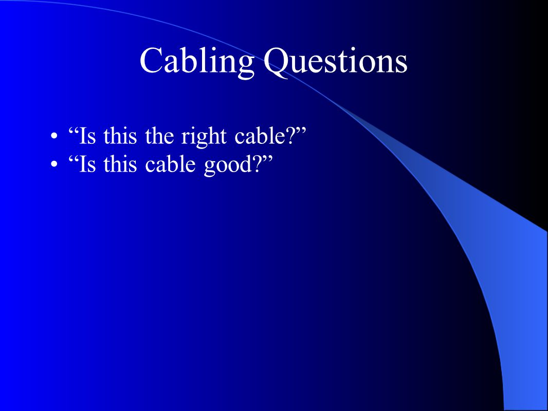"Cabling Questions ""Is this the right cable?"" ""Is this cable good?"""