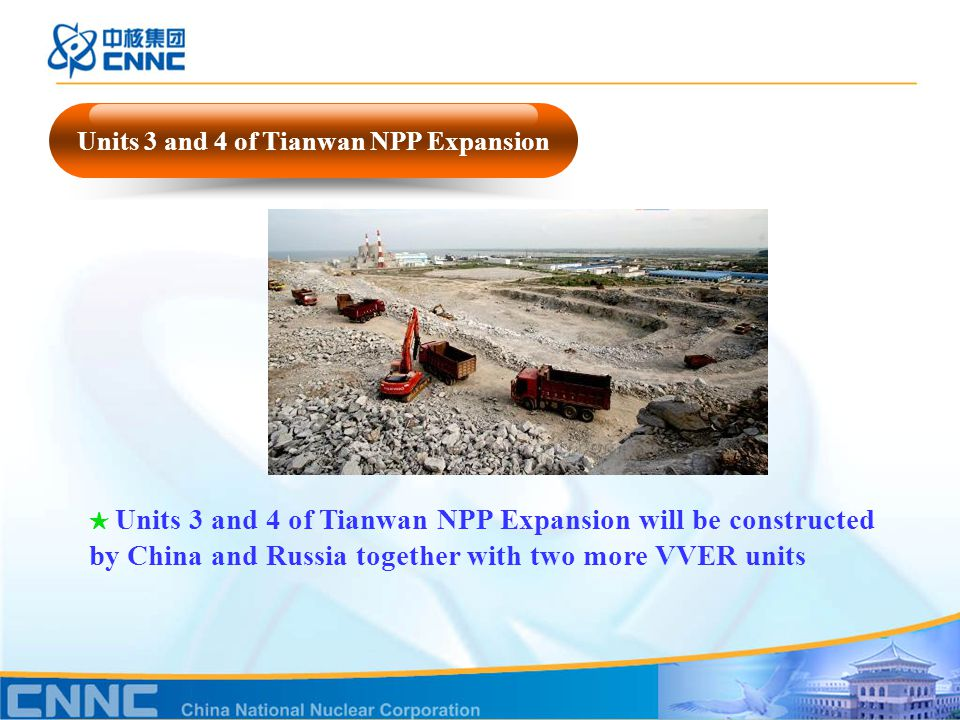 Units 3 and 4 of Tianwan NPP Expansion ★ Units 3 and 4 of Tianwan NPP Expansion will be constructed by China and Russia together with two more VVER units