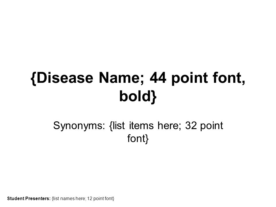 Definition {40 point font, bold} {be sure to list causative agent(s); 28 point font} –{item 1; 24 point font} {item 2; 24 point font} –{item 3; 24 point font} »{item 4; 24 point font}