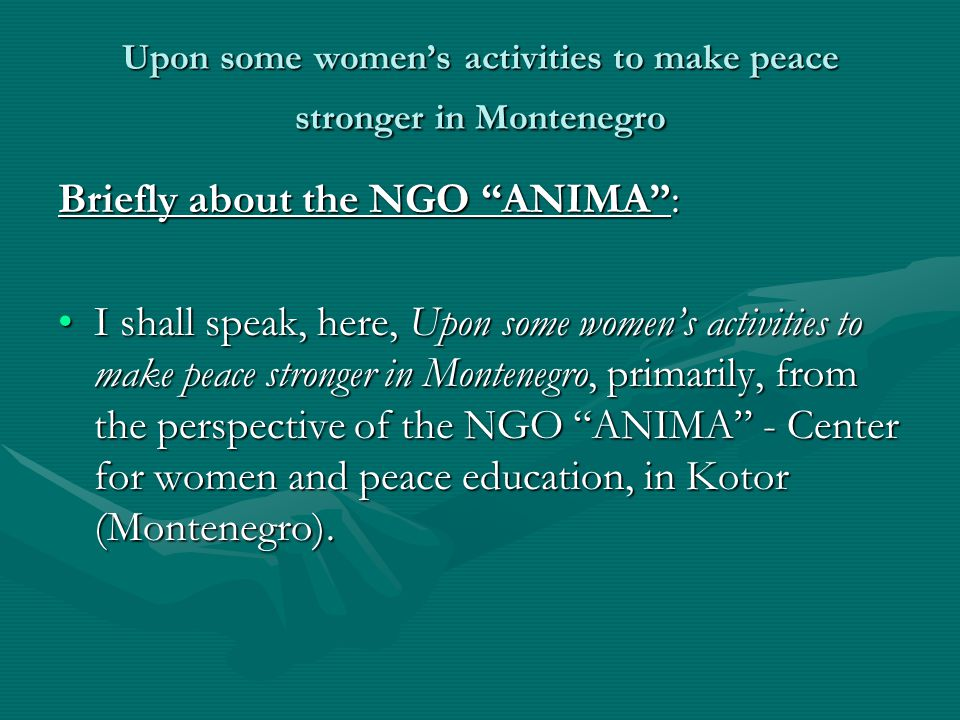 Upon some women's activities to make peace stronger in Montenegro Thank you for your attention!