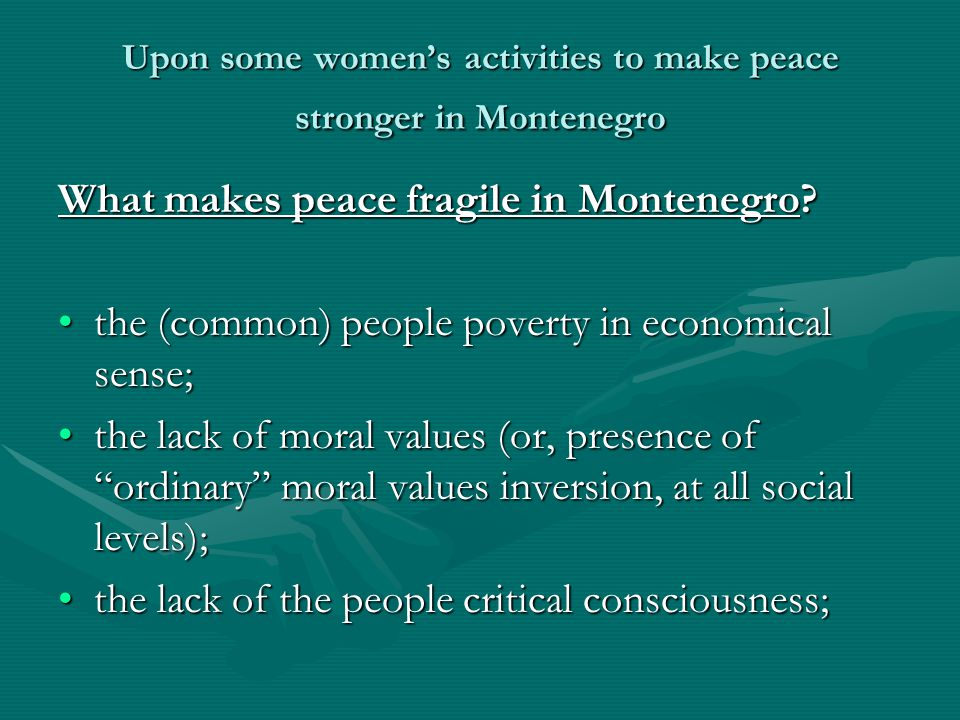 Upon some women's activities to make peace stronger in Montenegro What makes peace fragile in Montenegro.