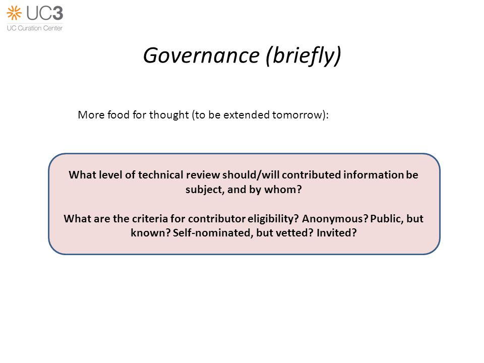 Governance (briefly) What level of technical review should/will contributed information be subject, and by whom.