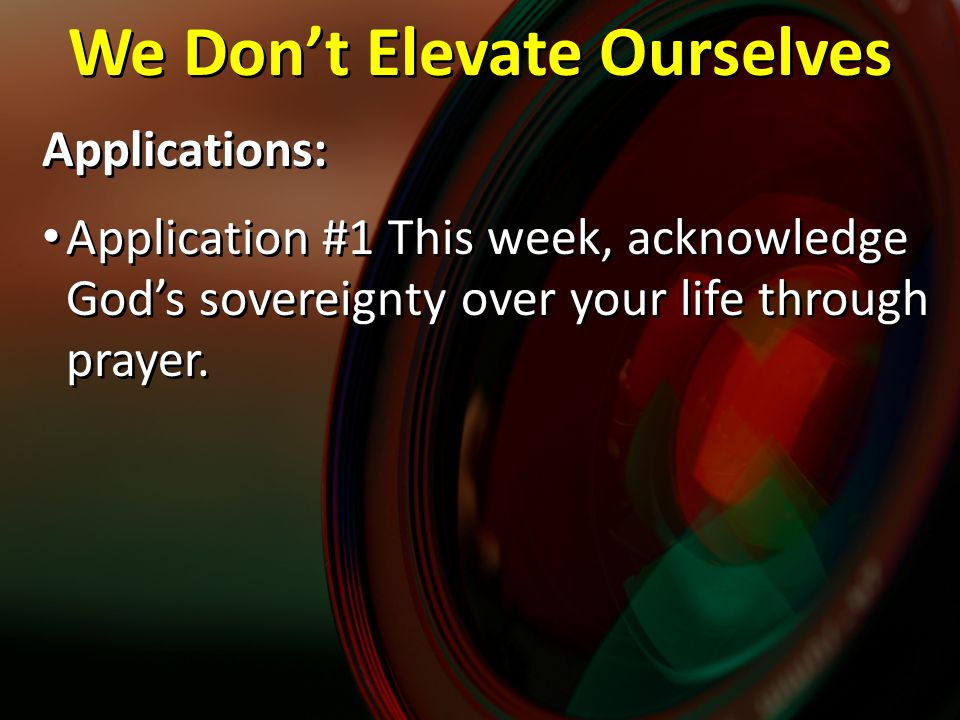 Applications: Application #1 This week, acknowledge God's sovereignty over your life through prayer.