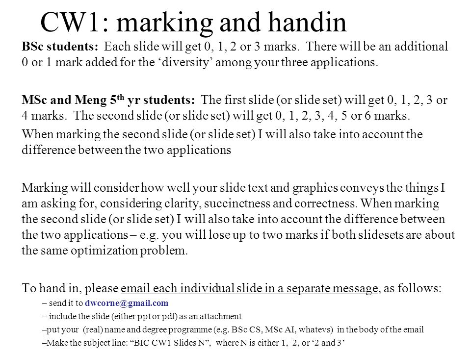 CW1: marking and handin BSc students: Each slide will get 0, 1, 2 or 3 marks. There will be an additional 0 or 1 mark added for the 'diversity' among
