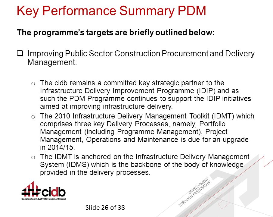 Slide 26 of 38 Key Performance Summary PDM The programme's targets are briefly outlined below:  Improving Public Sector Construction Procurement and Delivery Management.
