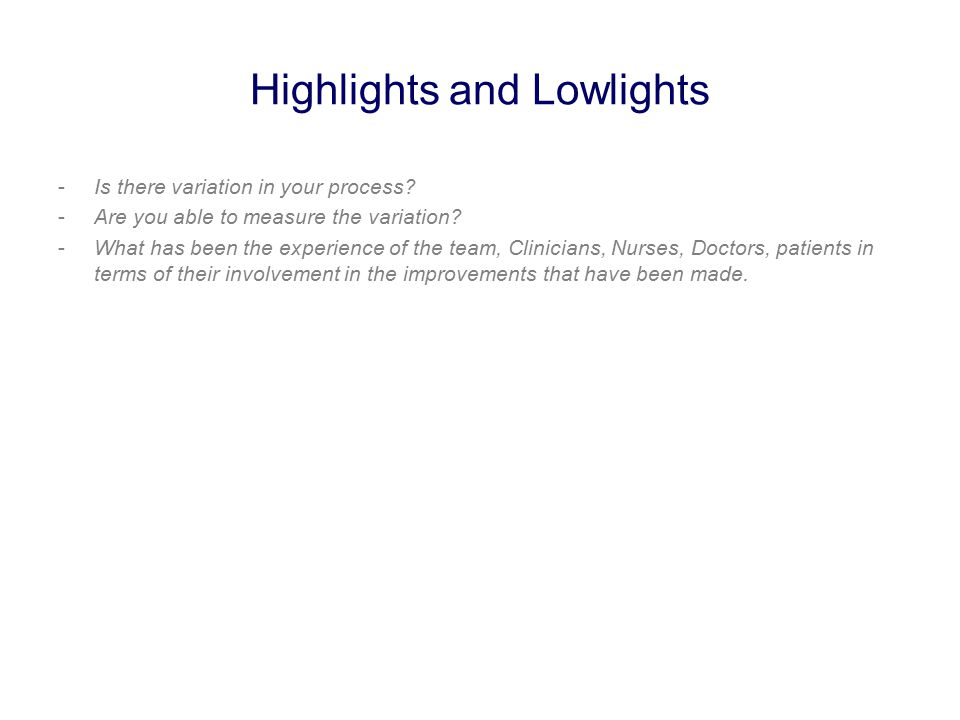 Highlights and Lowlights -Is there variation in your process.