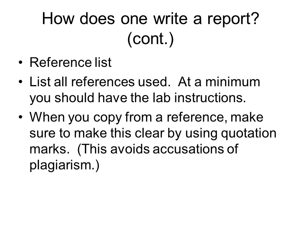 How does one write a report.(cont.) Reference list List all references used.