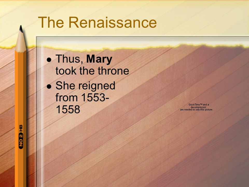 The Renaissance Thus, Mary took the throne She reigned from 1553- 1558