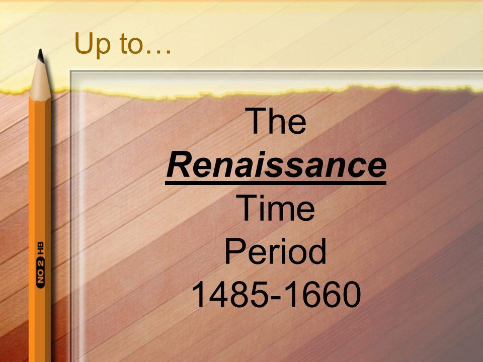 Up to… The Renaissance Time Period 1485-1660