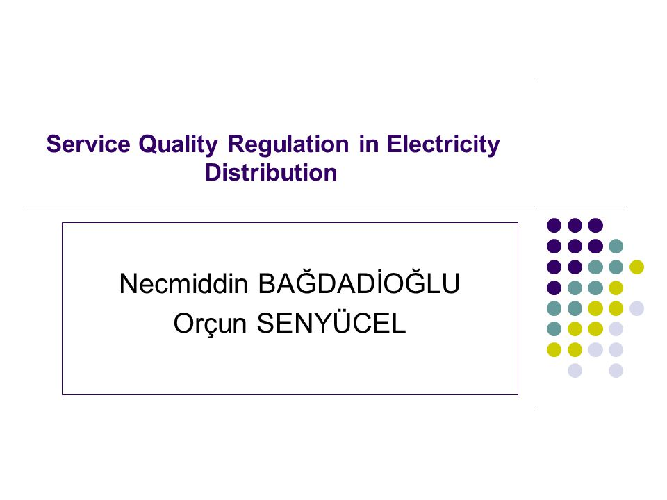 Objectives Incorporate service quality measure into electricity regulation.
