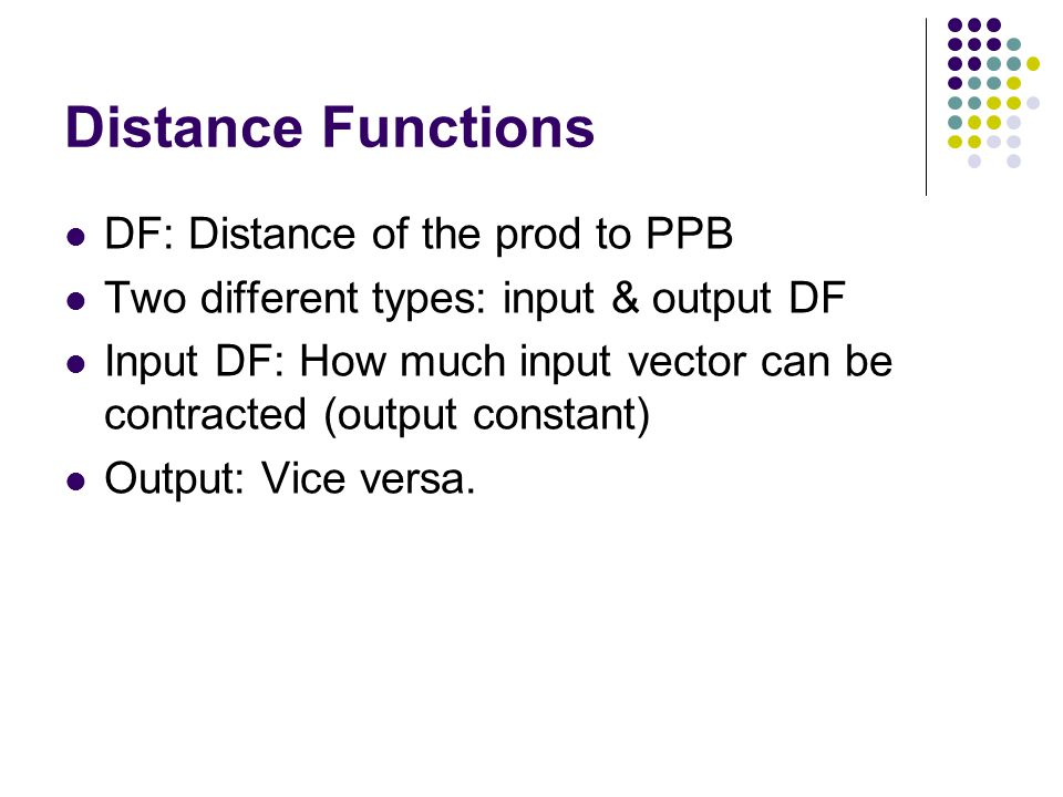 Distance Functions DF: Distance of the prod to PPB Two different types: input & output DF Input DF: How much input vector can be contracted (output co