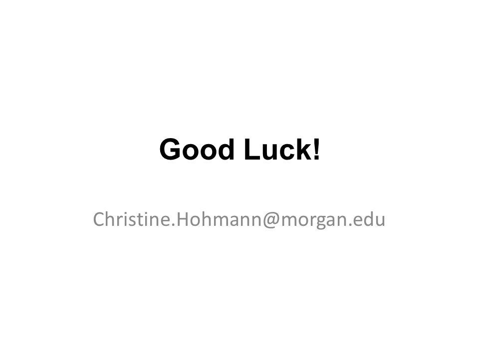 Good Luck! Christine.Hohmann@morgan.edu