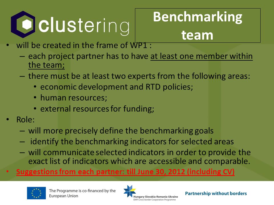 Benchmarking team will be created in the frame of WP1 : – each project partner has to have at least one member within the team; – there must be at lea