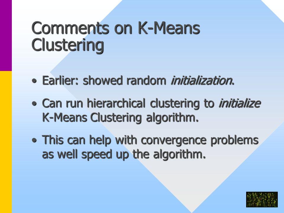 Comments on K-Means Clustering Earlier: showed random initialization.Earlier: showed random initialization.