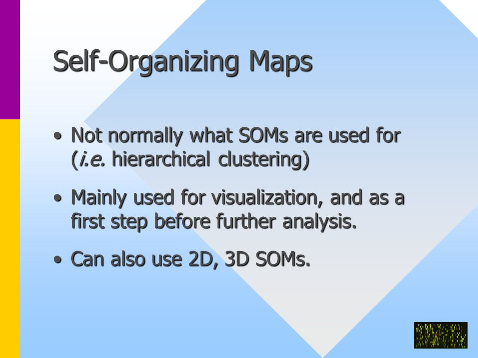 Self-Organizing Maps Not normally what SOMs are used for (i.e.