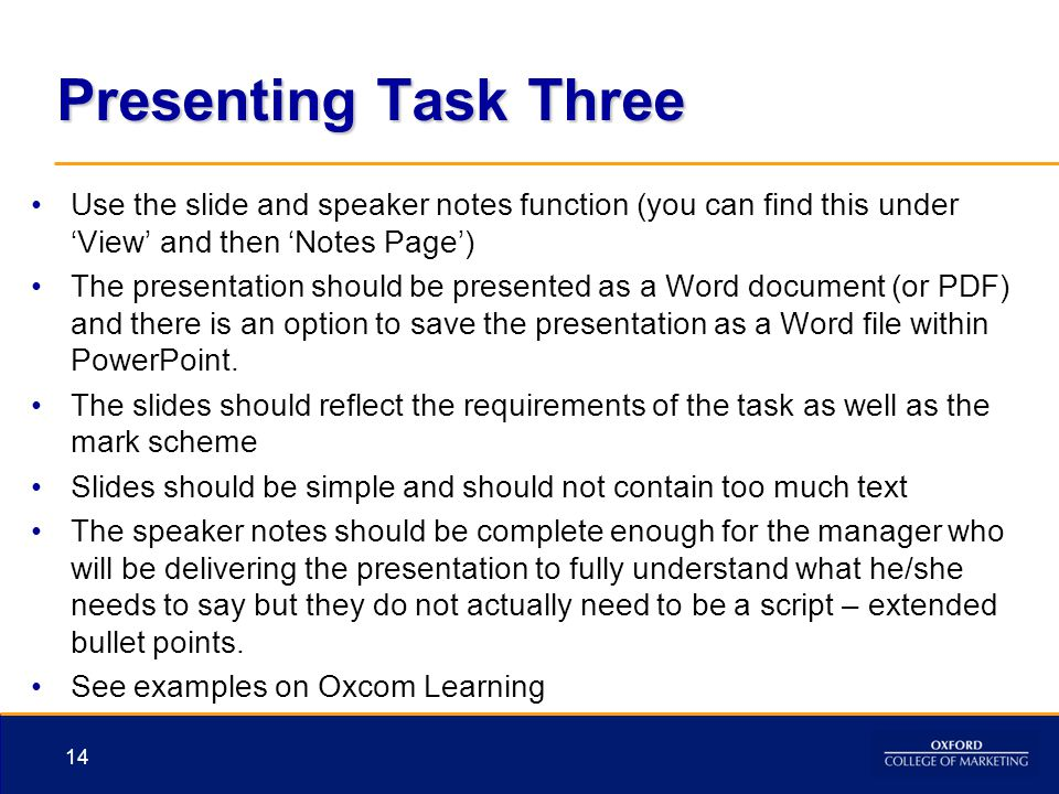 Presenting Task Three Use the slide and speaker notes function (you can find this under 'View' and then 'Notes Page') The presentation should be prese