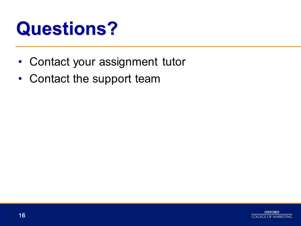 Questions? Contact your assignment tutor Contact the support team 16