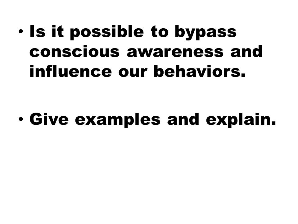 Is it possible to bypass conscious awareness and influence our behaviors.