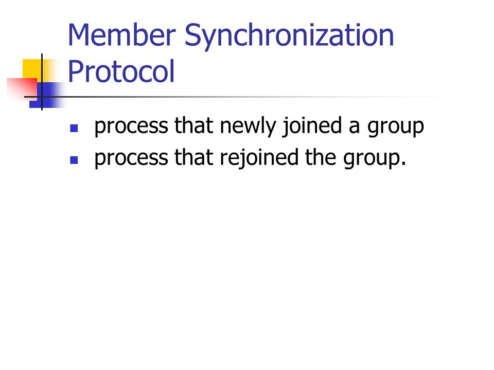Member Synchronization Protocol process that newly joined a group process that rejoined the group.