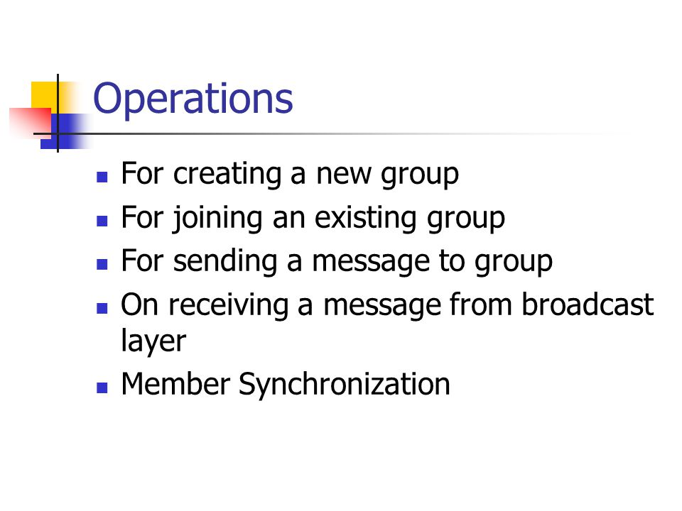 Operations For creating a new group For joining an existing group For sending a message to group On receiving a message from broadcast layer Member Sy