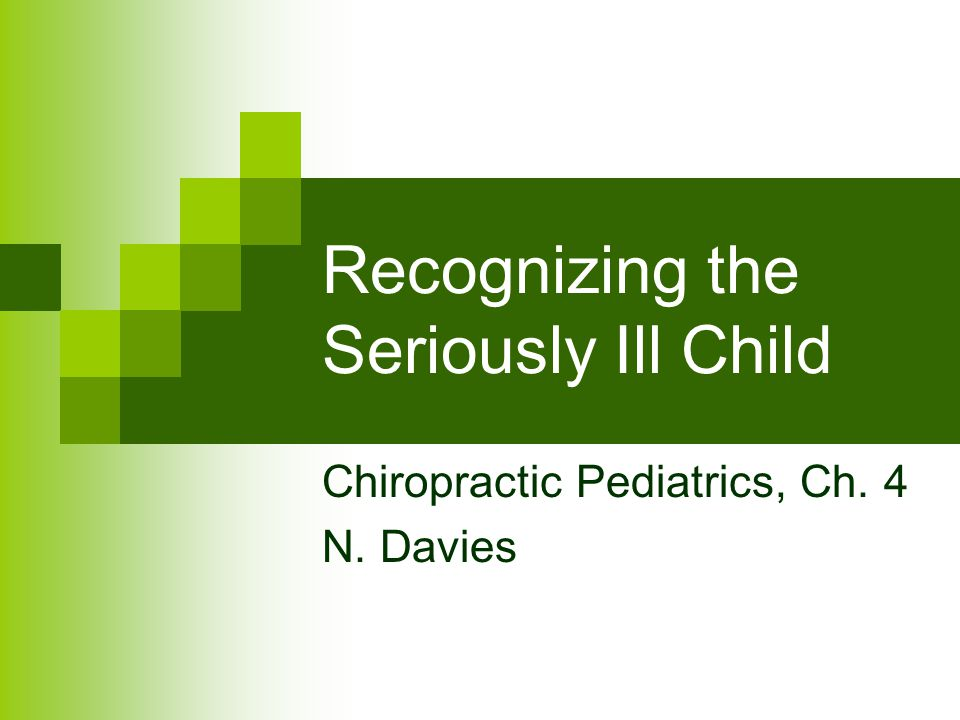 Recognizing the Seriously Ill Child Chiropractic Pediatrics, Ch. 4 N. Davies