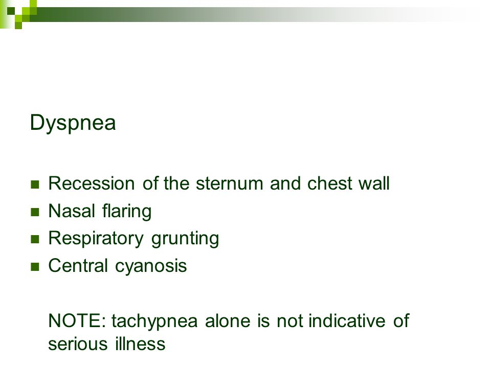 Dyspnea Recession of the sternum and chest wall Nasal flaring Respiratory grunting Central cyanosis NOTE: tachypnea alone is not indicative of serious illness