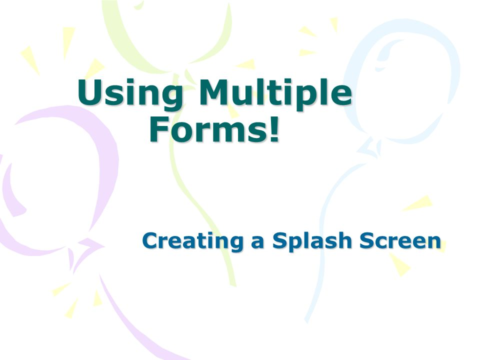 Using Multiple Forms! Creating a Splash Screen