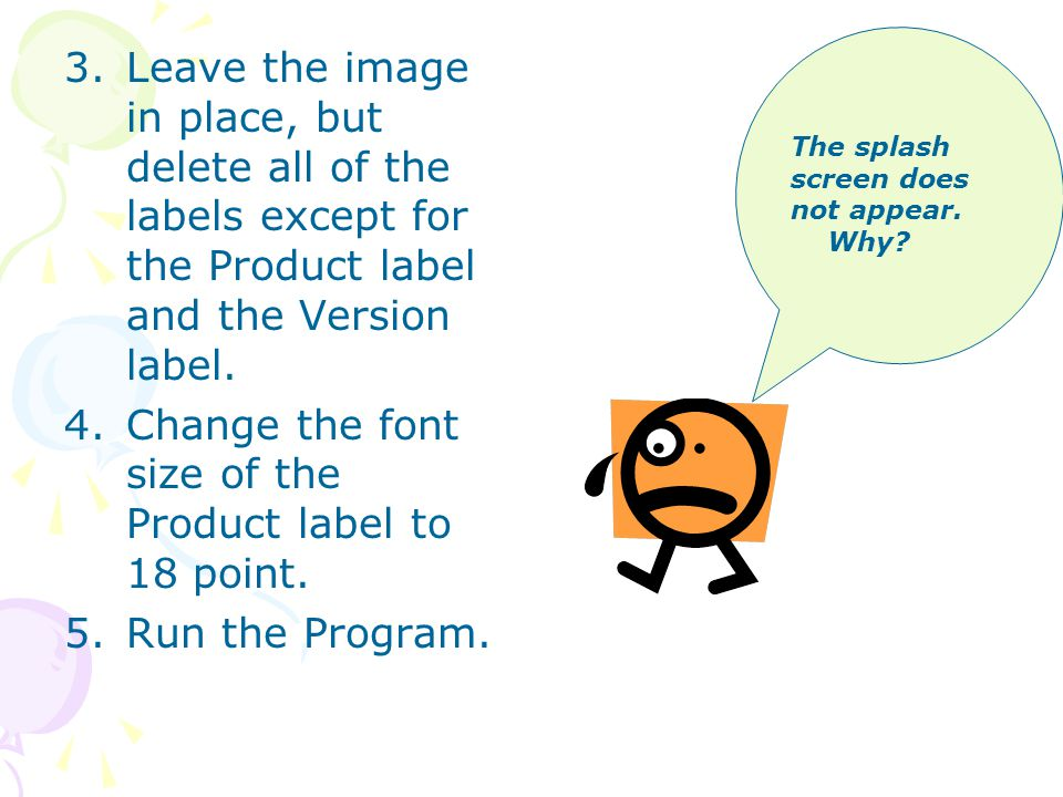 3.Leave the image in place, but delete all of the labels except for the Product label and the Version label. 4.Change the font size of the Product lab