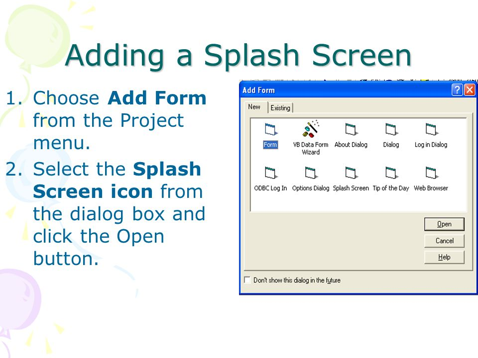 Adding a Splash Screen 1.Choose Add Form from the Project menu.