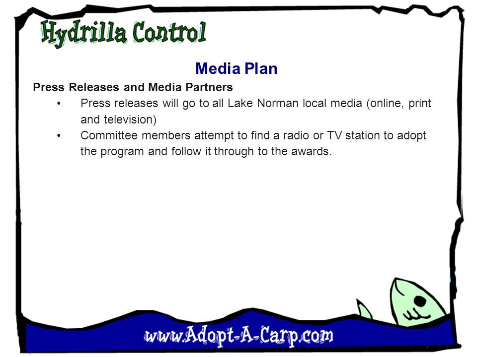 Media Plan Press Releases and Media Partners Press releases will go to all Lake Norman local media (online, print and television) Committee members attempt to find a radio or TV station to adopt the program and follow it through to the awards.